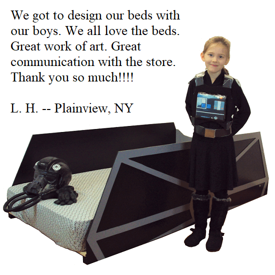 We got to design our beds with our boys. We all love the beds. Great work of art. Great communication with the store. Thank you so much!!!! -- L.H. -- Plainview, NY
